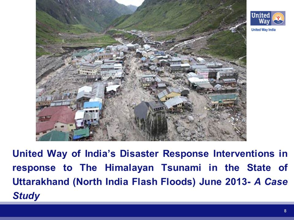8 United Way of India's Disaster Response Interventions in response to The Himalayan Tsunami in the State of Uttarakhand (North India Flash Floods) June 2013- A Case Study