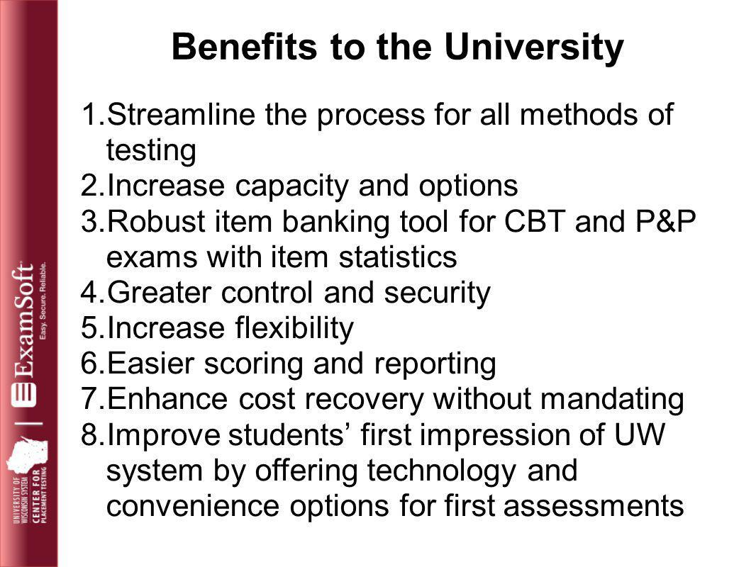1.Streamline the process for all methods of testing 2.Increase capacity and options 3.Robust item banking tool for CBT and P&P exams with item statist