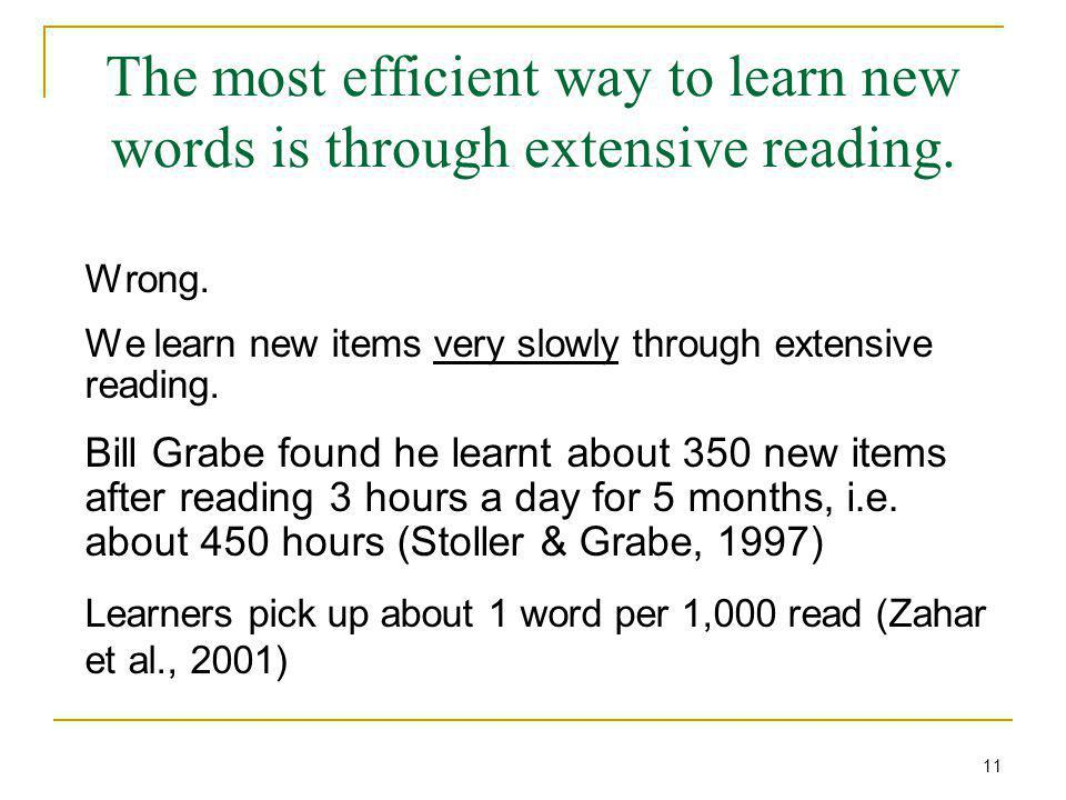 The most efficient way to learn new words is through extensive reading.