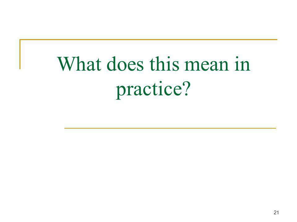 What does this mean in practice 21