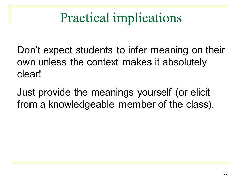 Practical implications Don't expect students to infer meaning on their own unless the context makes it absolutely clear! Just provide the meanings you