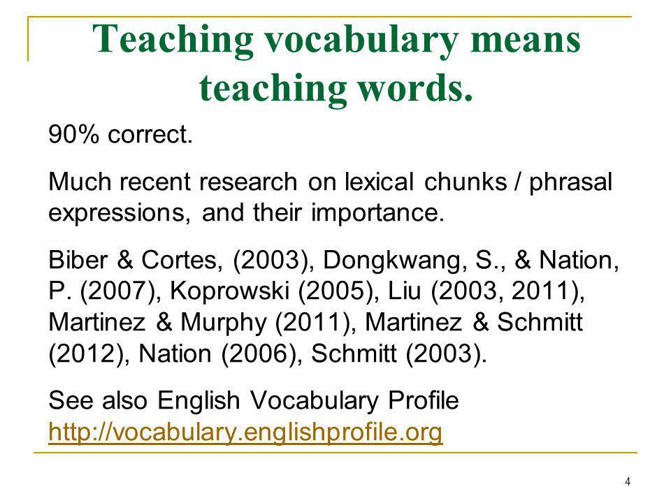 Teaching vocabulary means teaching words. 90% correct.