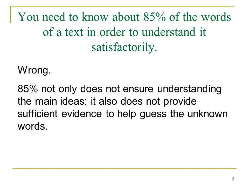 You need to know about 85% of the words of a text in order to understand it satisfactorily.