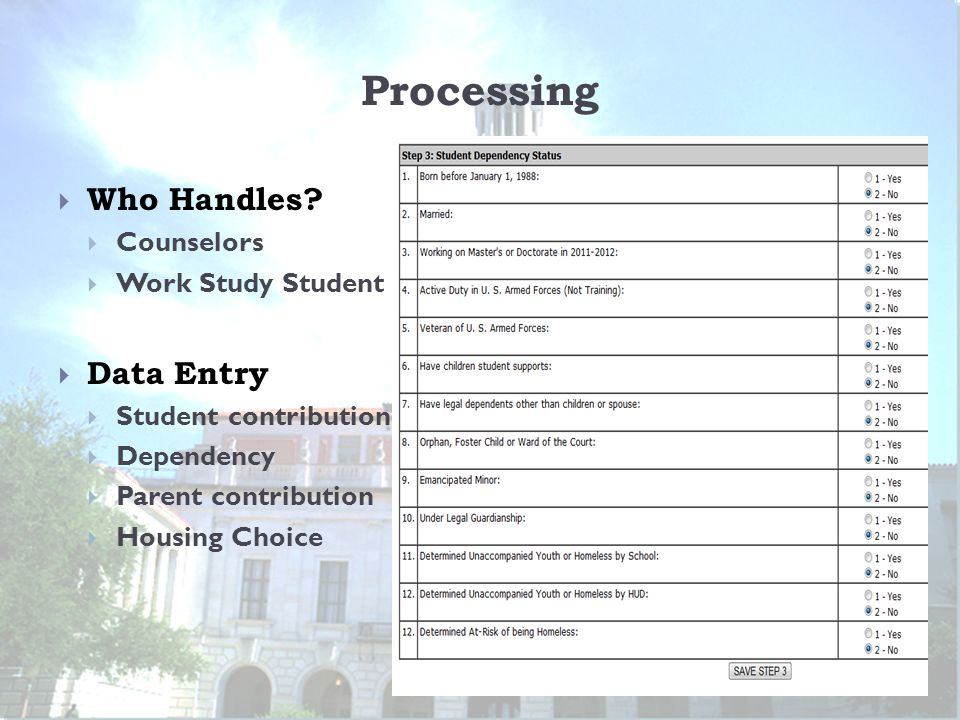 Processing  Who Handles?  Counselors  Work Study Student  Data Entry  Student contribution  Dependency  Parent contribution  Housing Choice