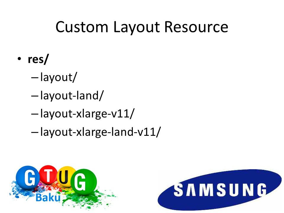 Custom Layout Resource res/ – layout/ – layout-land/ – layout-xlarge-v11/ – layout-xlarge-land-v11/