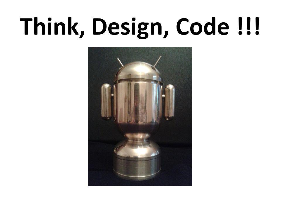 Think, Design, Code !!!