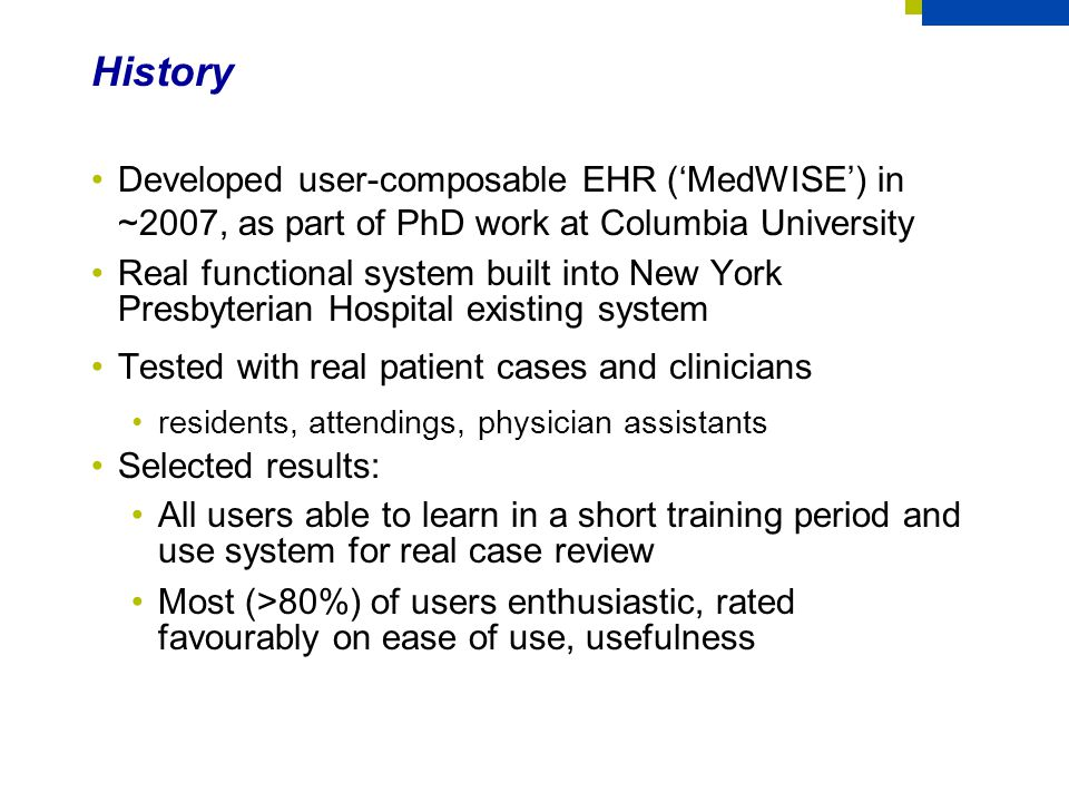 © 2013 The MITRE Corporation. All rights Reserved. History Developed user-composable EHR ('MedWISE') in ~2007, as part of PhD work at Columbia Univers