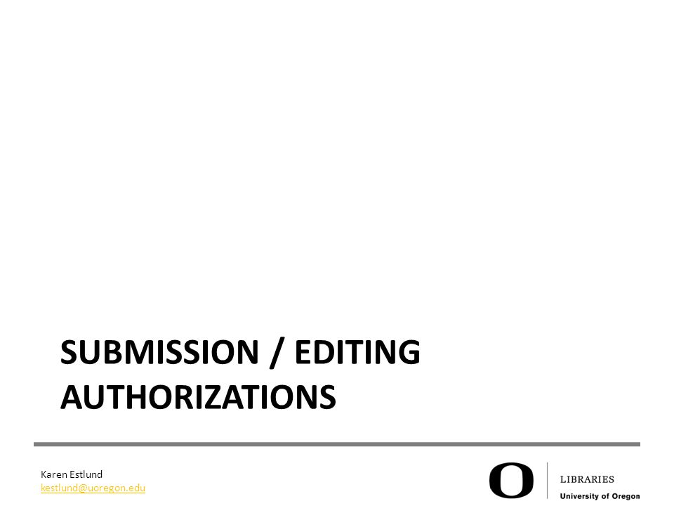Karen Estlund kestlund@uoregon.edu SUBMISSION / EDITING AUTHORIZATIONS