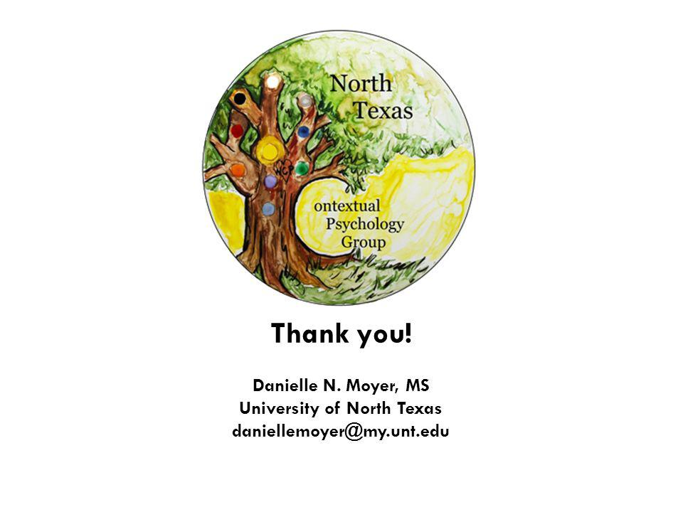Thank you! Danielle N. Moyer, MS University of North Texas daniellemoyer@my.unt.edu