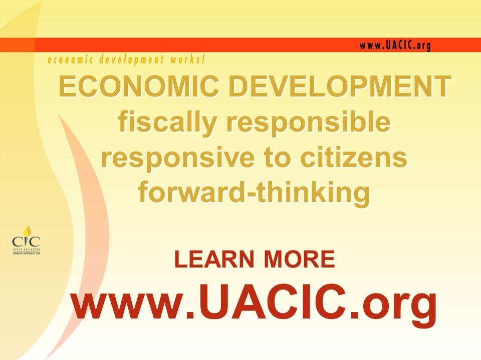 ECONOMIC DEVELOPMENT fiscally responsible responsive to citizens forward-thinking ECONOMIC DEVELOPMENT fiscally responsible responsive to citizens forward-thinking LEARN MORE www.UACIC.org