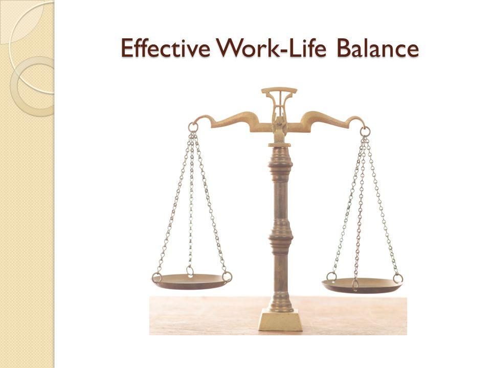 Effective Work-Life Balance Effective Work-Life Balance