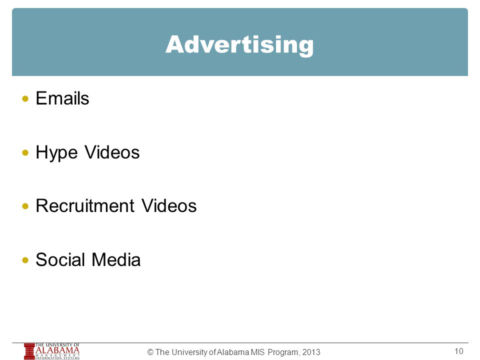 Advertising Emails Hype Videos Recruitment Videos Social Media © The University of Alabama MIS Program, 2013 10