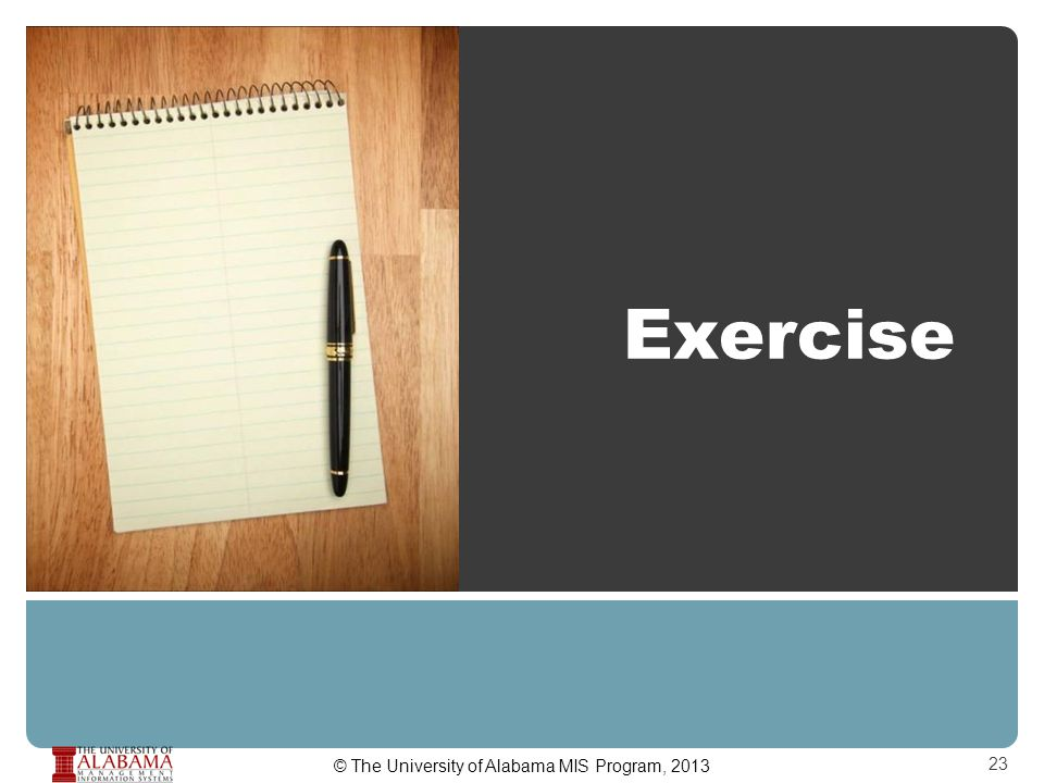 Exercise 23 © The University of Alabama MIS Program, 2013