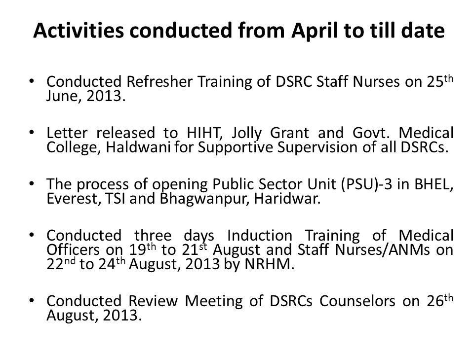 Activities conducted from April to till date Conducted Refresher Training of DSRC Staff Nurses on 25 th June, 2013.