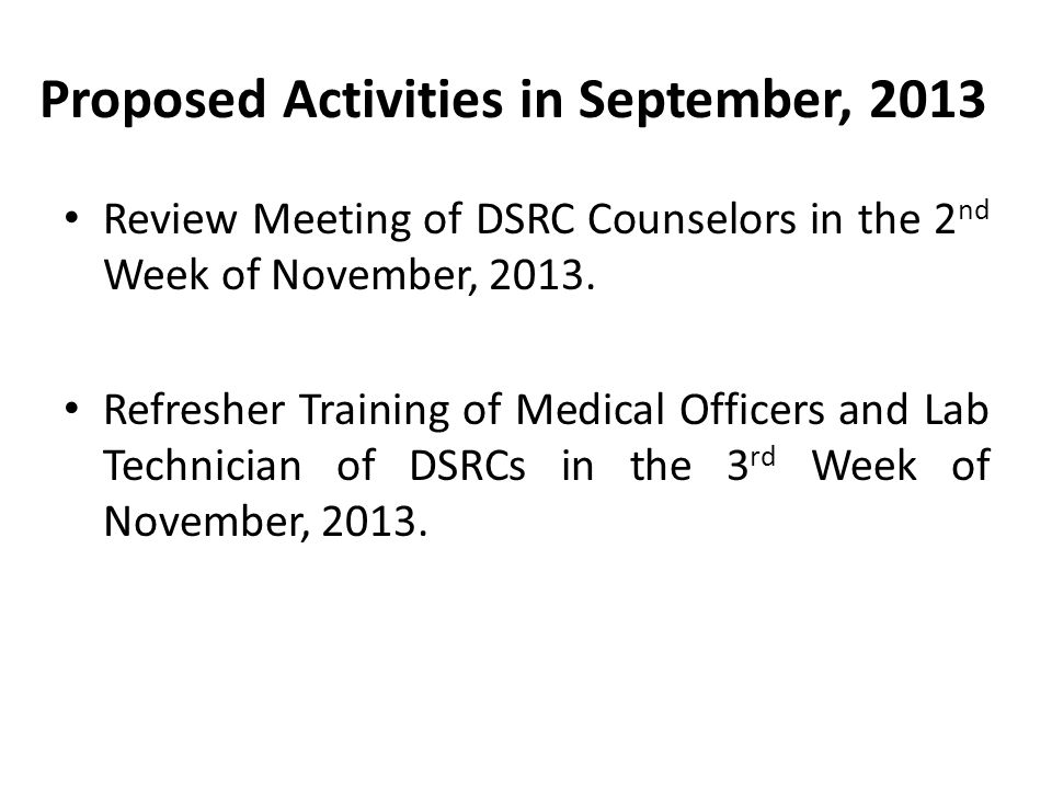 Proposed Activities in September, 2013 Review Meeting of DSRC Counselors in the 2 nd Week of November, 2013.