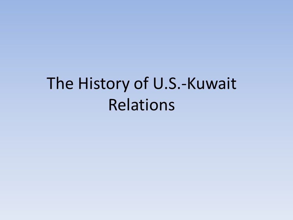 The History of U.S.-Kuwait Relations