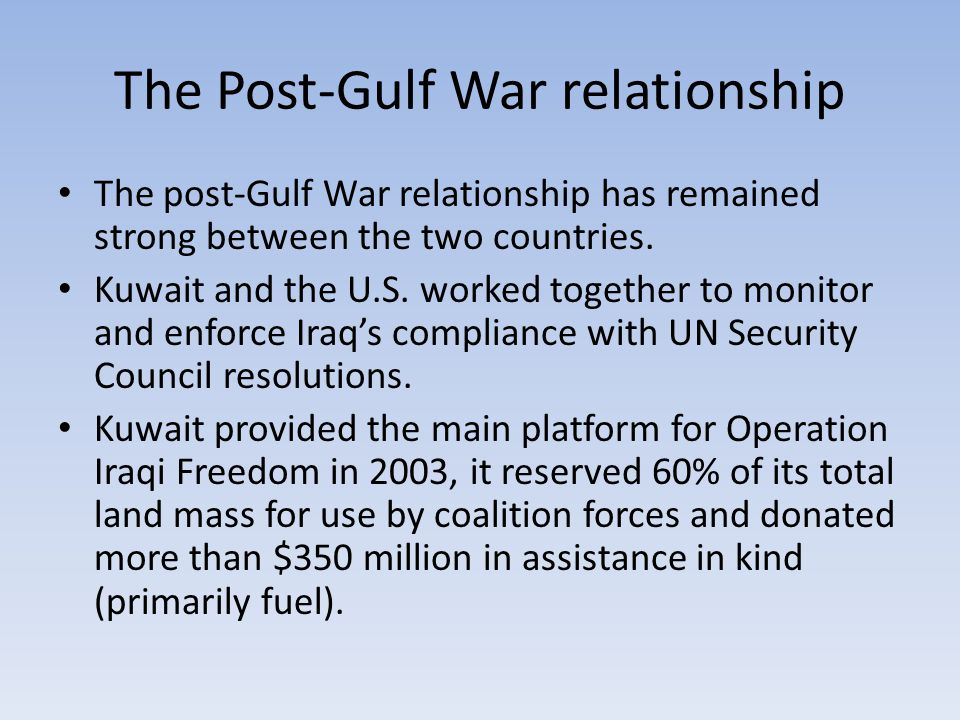 The Post-Gulf War relationship The post-Gulf War relationship has remained strong between the two countries.