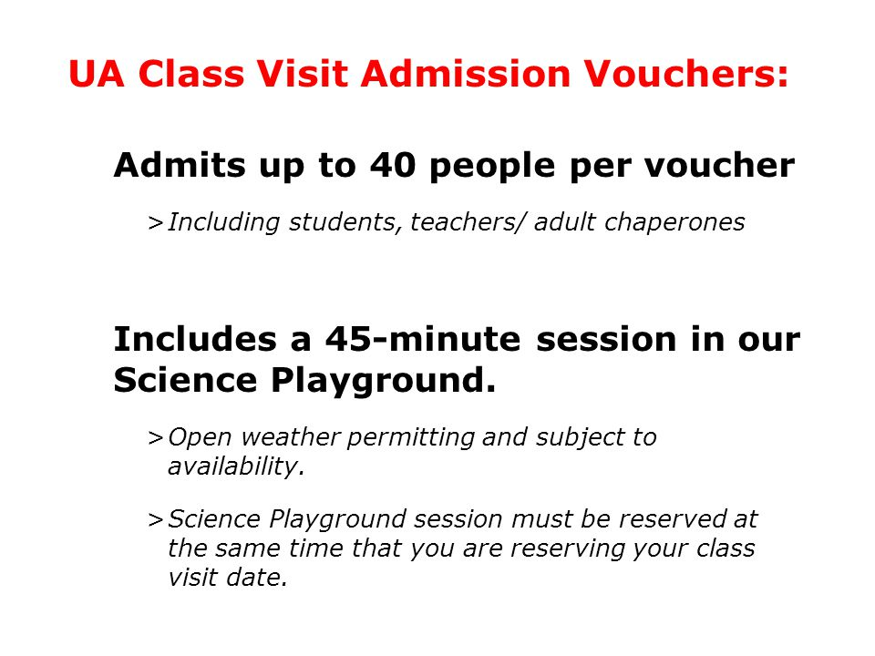Admits up to 40 people per voucher >Including students, teachers/ adult chaperones Includes a 45-minute session in our Science Playground. >Open weath