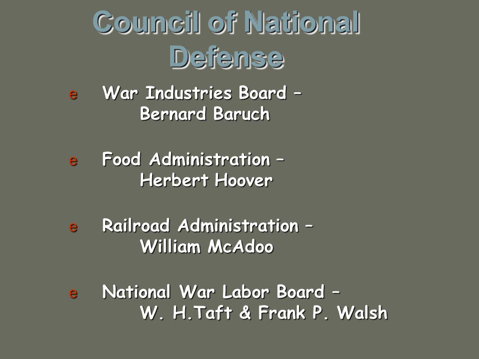 Council of National Defense e War Industries Board – Bernard Baruch e Food Administration – Herbert Hoover e Railroad Administration – William McAdoo