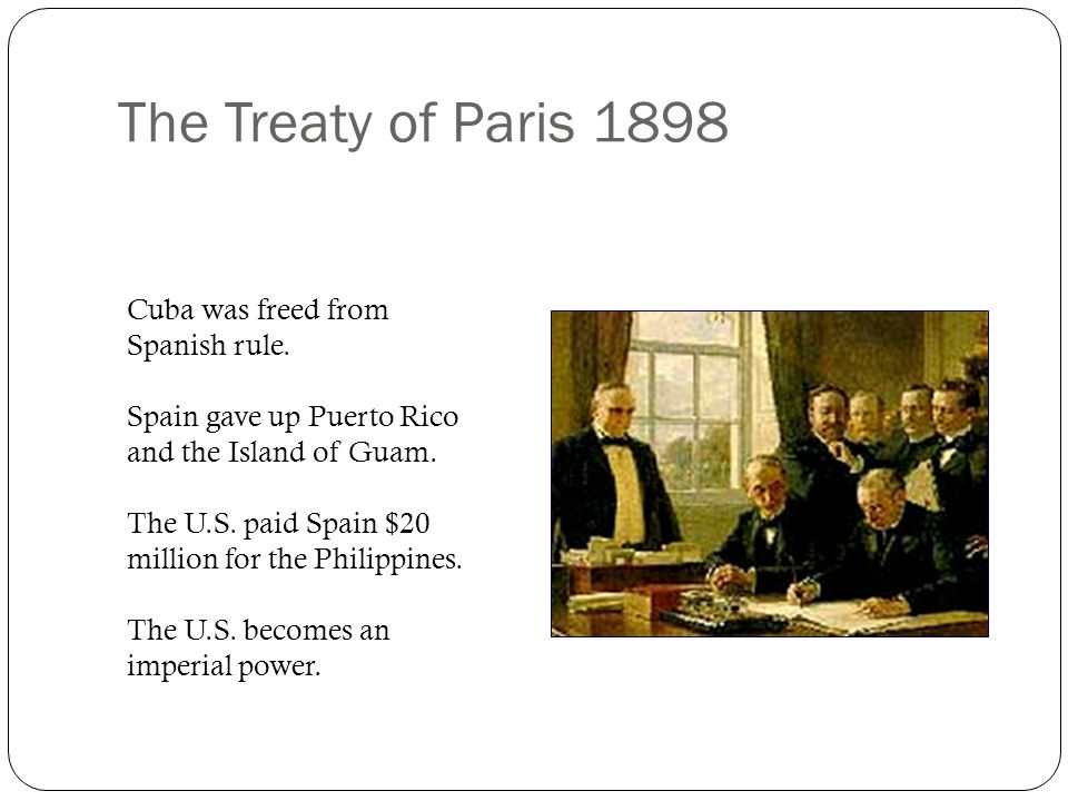 The Treaty of Paris 1898 Cuba was freed from Spanish rule.
