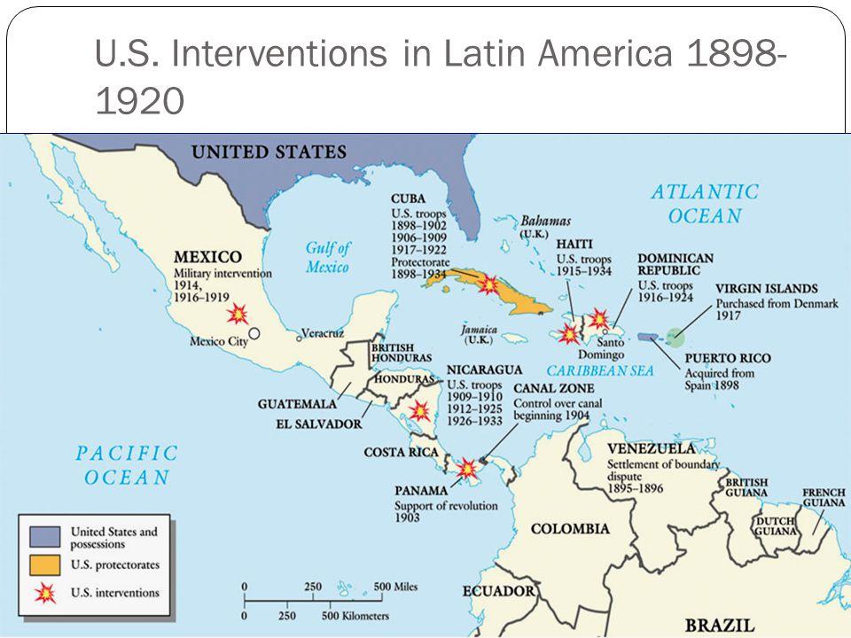 U.S. Interventions in Latin America 1898- 1920