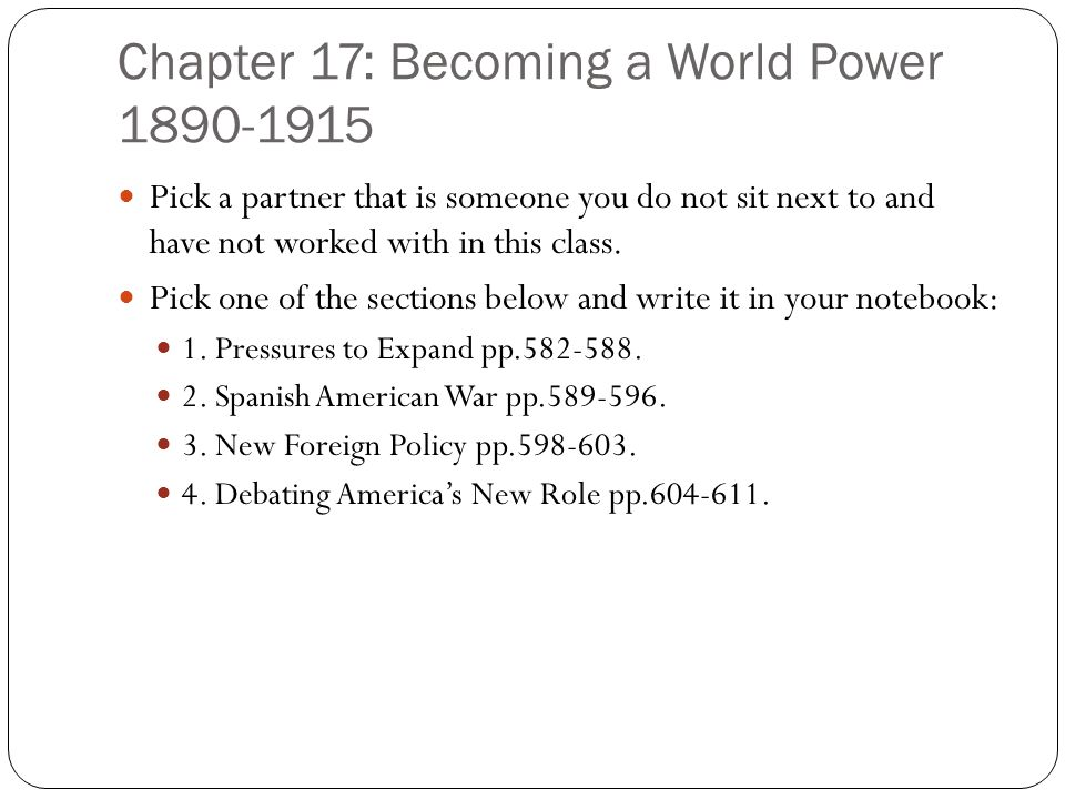 Chapter 17: Becoming a World Power 1890-1915 Pick a partner that is someone you do not sit next to and have not worked with in this class. Pick one of