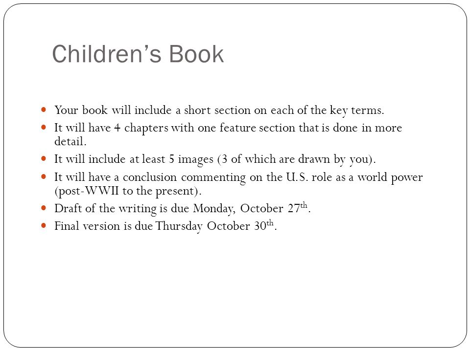 Children's Book Your book will include a short section on each of the key terms. It will have 4 chapters with one feature section that is done in more