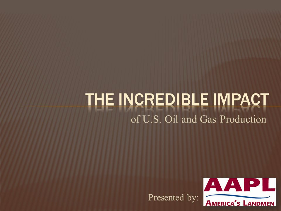 of U.S. Oil and Gas Production Presented by: