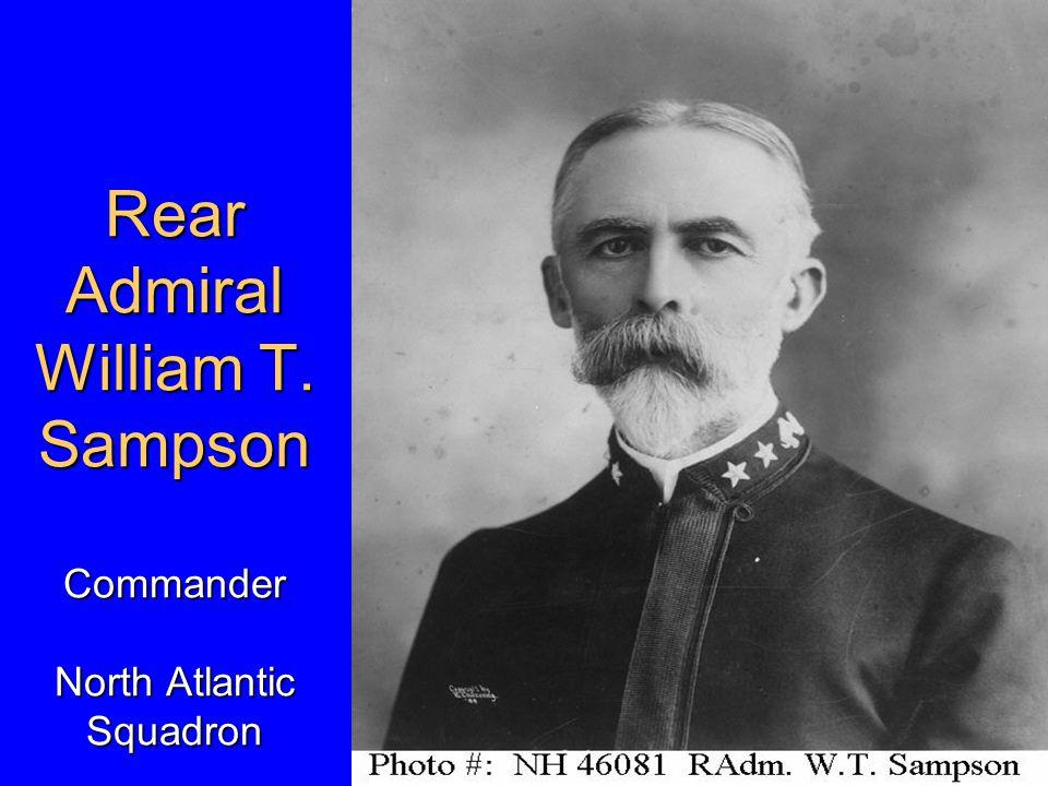 Rear Admiral William T. Sampson Commander North Atlantic Squadron
