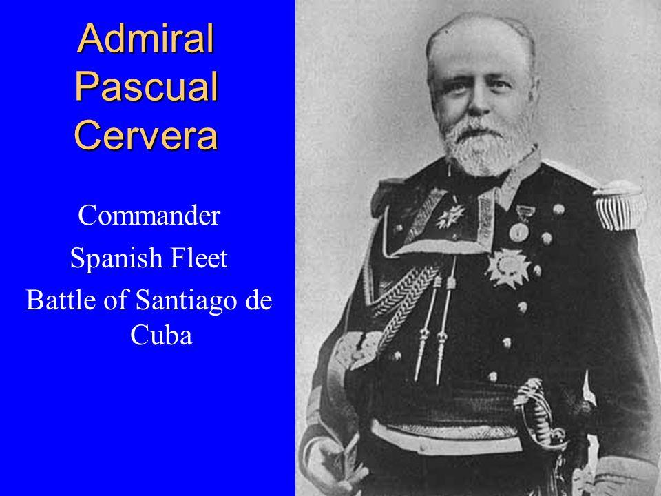 Admiral Pascual Cervera Commander Spanish Fleet Battle of Santiago de Cuba