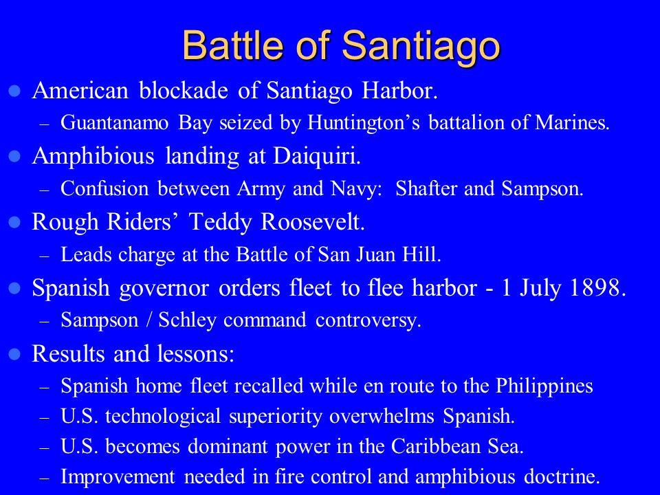 Battle of Santiago American blockade of Santiago Harbor. – Guantanamo Bay seized by Huntington's battalion of Marines. Amphibious landing at Daiquiri.