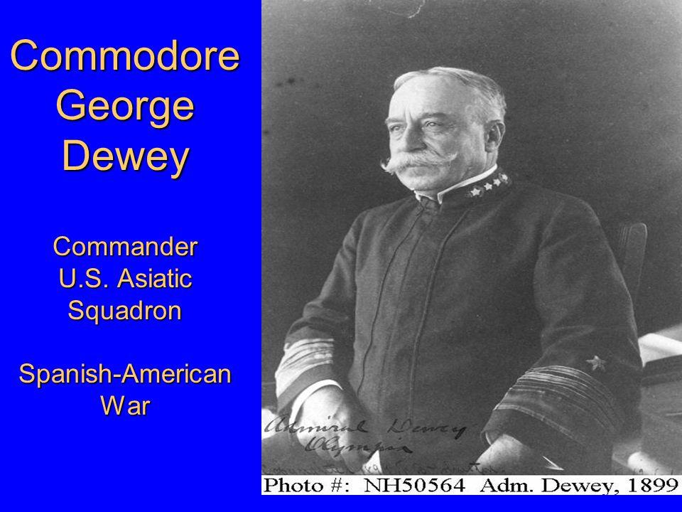 Commodore George Dewey Commander U.S. Asiatic Squadron Spanish-American War