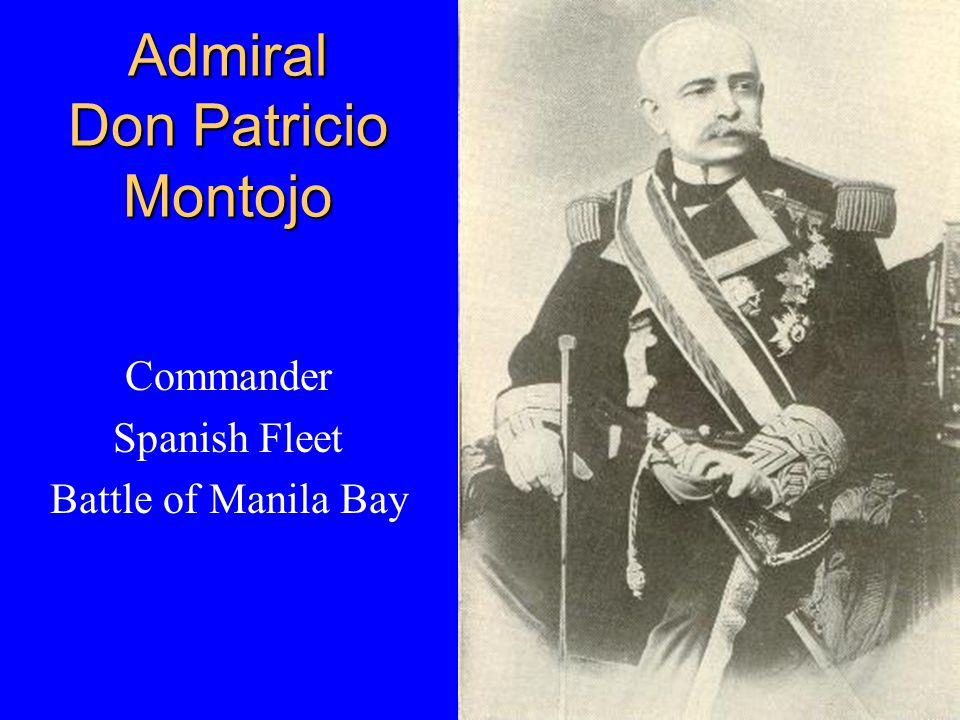 Admiral Don Patricio Montojo Commander Spanish Fleet Battle of Manila Bay
