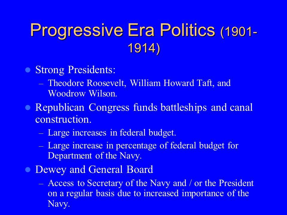 Progressive Era Politics (1901- 1914) Strong Presidents: – Theodore Roosevelt, William Howard Taft, and Woodrow Wilson. Republican Congress funds batt