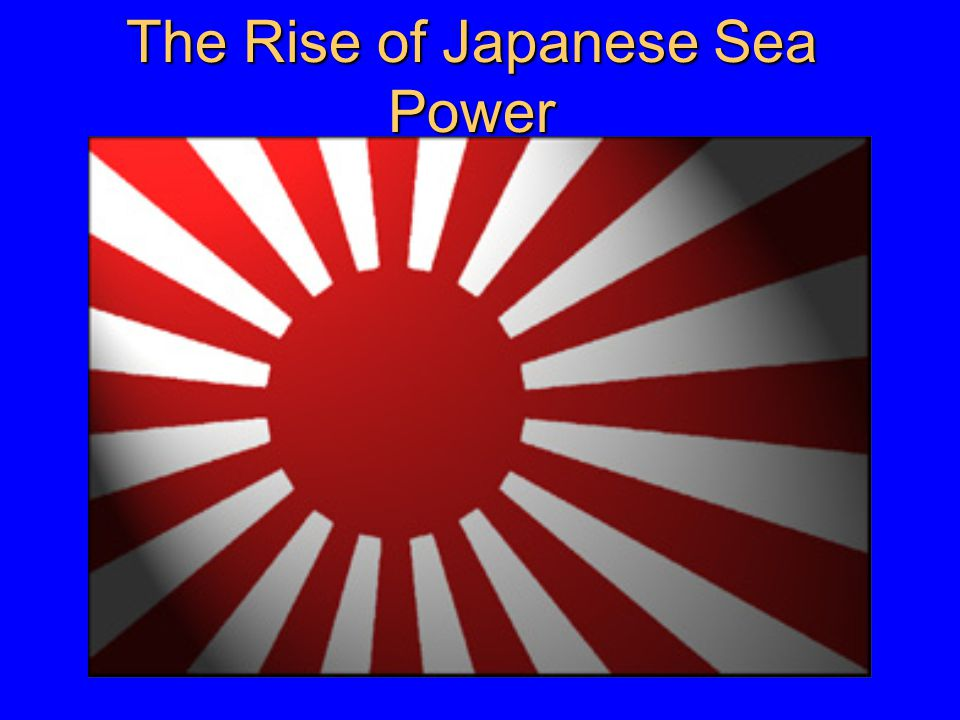 The Rise of Japanese Sea Power