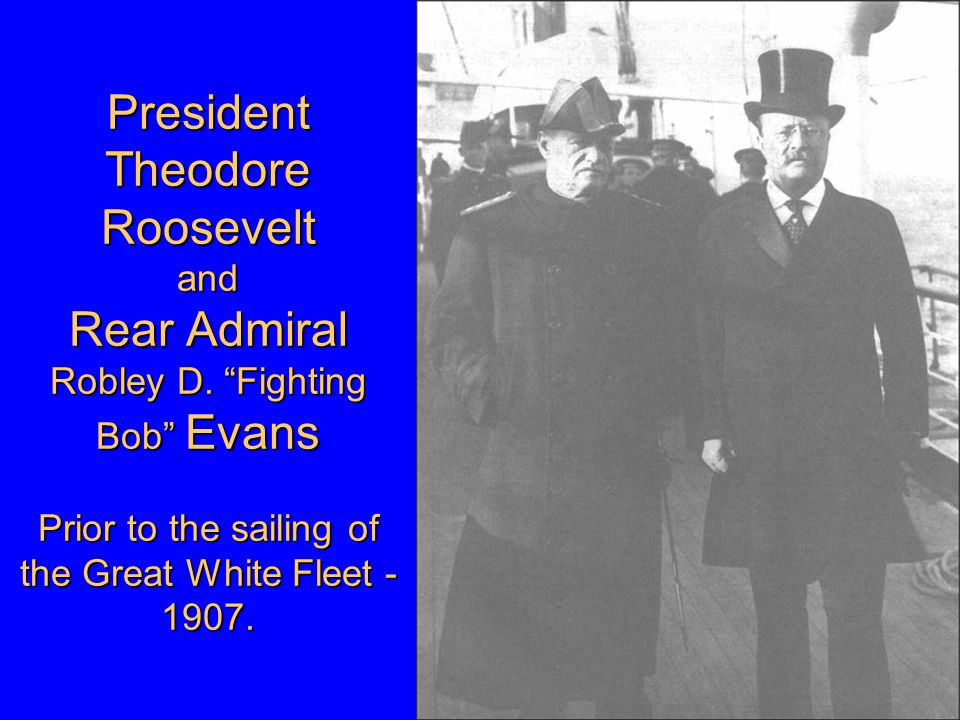 President Theodore Roosevelt and Rear Admiral Robley D.