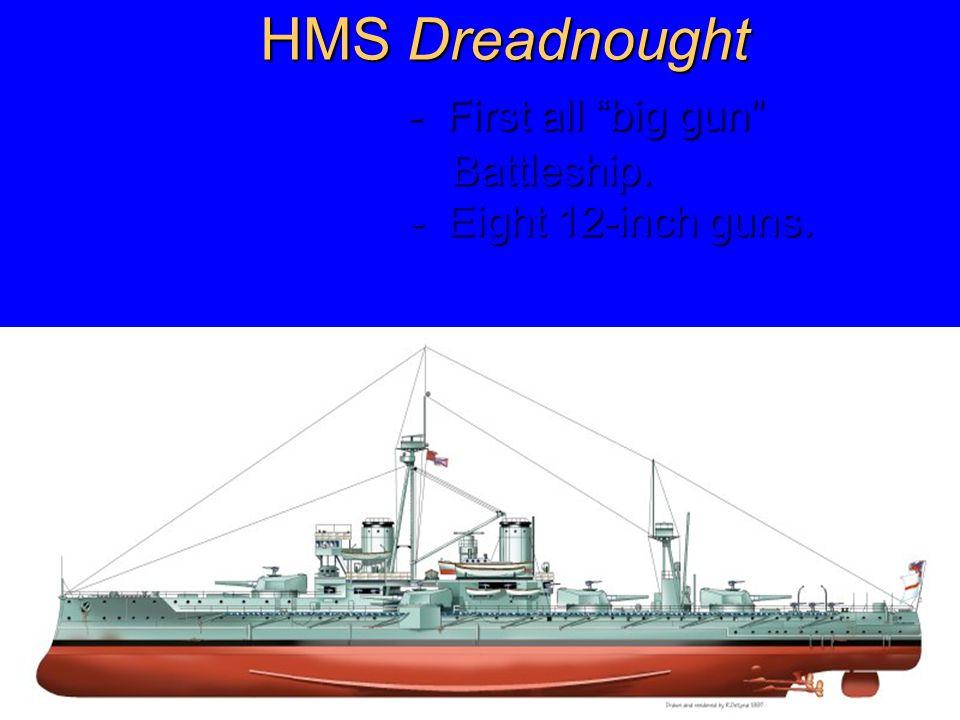 """HMS Dreadnought - First all """"big gun"""" Battleship. - Eight 12-inch guns."""
