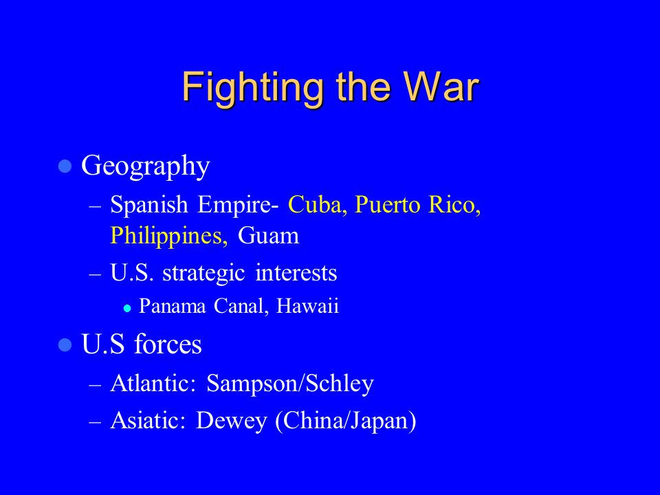 Fighting the War Geography – Spanish Empire- Cuba, Puerto Rico, Philippines, Guam – U.S.