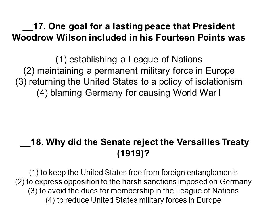 __18. Why did the Senate reject the Versailles Treaty (1919)? (1) to keep the United States free from foreign entanglements (2) to express opposition