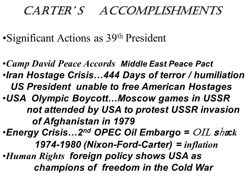 Carter' s accomplishments Significant Actions as 39 th President Camp David Peace Accords Middle East Peace Pact Iran Hostage Crisis…444 Days of terro
