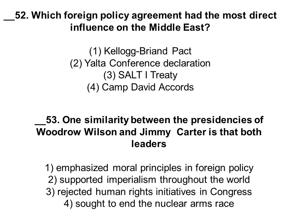 __52. Which foreign policy agreement had the most direct influence on the Middle East? (1) Kellogg-Briand Pact (2) Yalta Conference declaration (3) SA