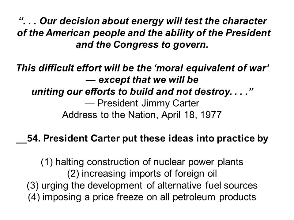 """... Our decision about energy will test the character of the American people and the ability of the President and the Congress to govern. This diffic"