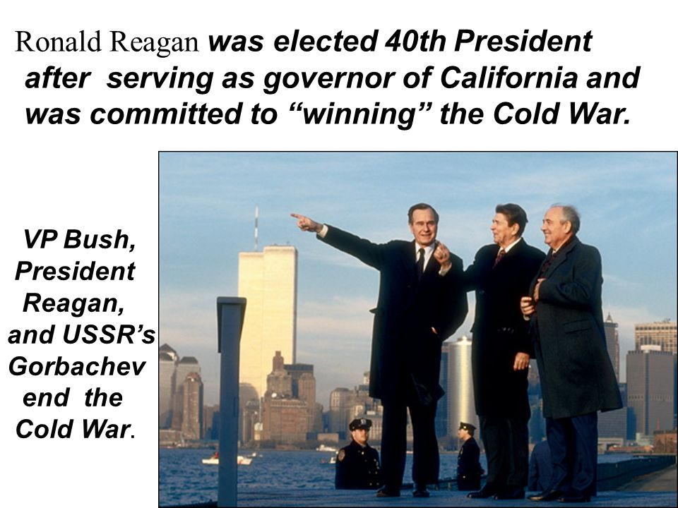 "Ronald Reagan was elected 40th President after serving as governor of California and was committed to ""winning"" the Cold War. VP Bush, President Reaga"