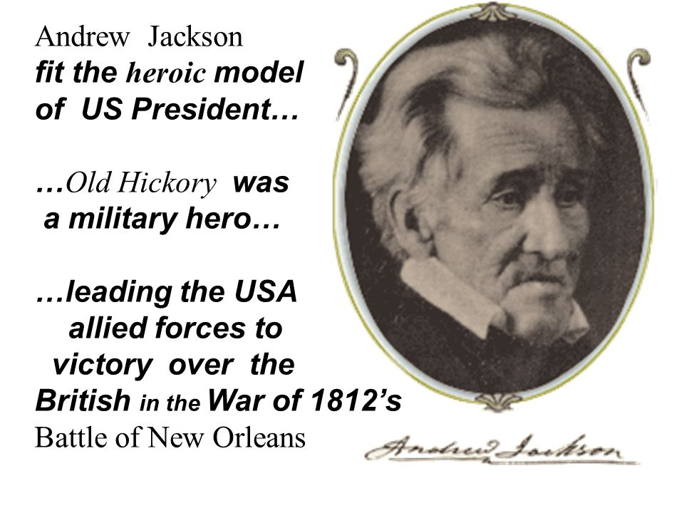 Jackson's accomplishments General Jackson is the Hero of the Battle of New Orleans General Jackson is the Hero of the Battle of Horseshoe Bend Significant Actions as 7 th President initiates Spoils System…era of the Common Man Veto of the 2 nd Bank of the United States suppresses South Carolina's nullification of tariffs allows Indian Removal…in spite of Supreme Court retires after two terms…Washington tradition