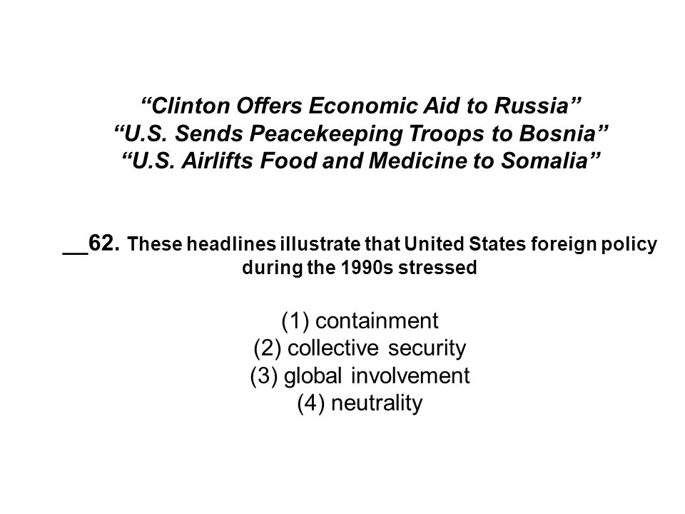 """Clinton Offers Economic Aid to Russia"" ""U.S. Sends Peacekeeping Troops to Bosnia"" ""U.S. Airlifts Food and Medicine to Somalia"" __62. These headlines"