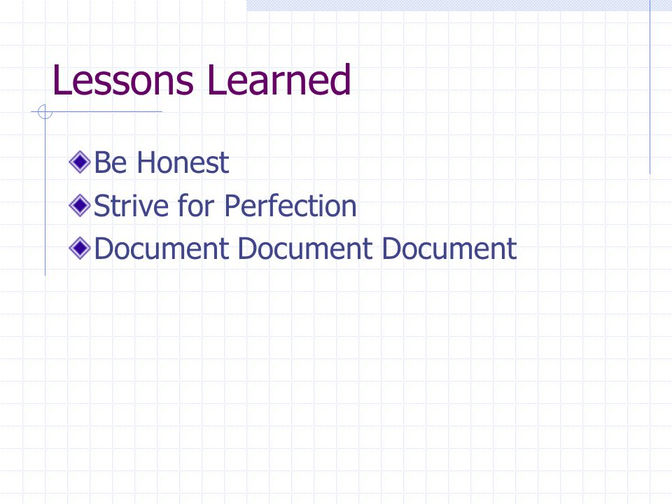 Lessons Learned Be Honest Strive for Perfection Document Document Document