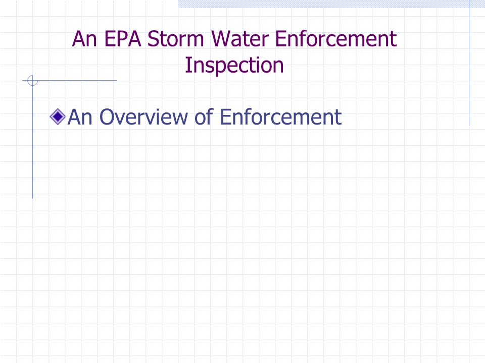 An EPA Storm Water Enforcement Inspection An Overview of Enforcement