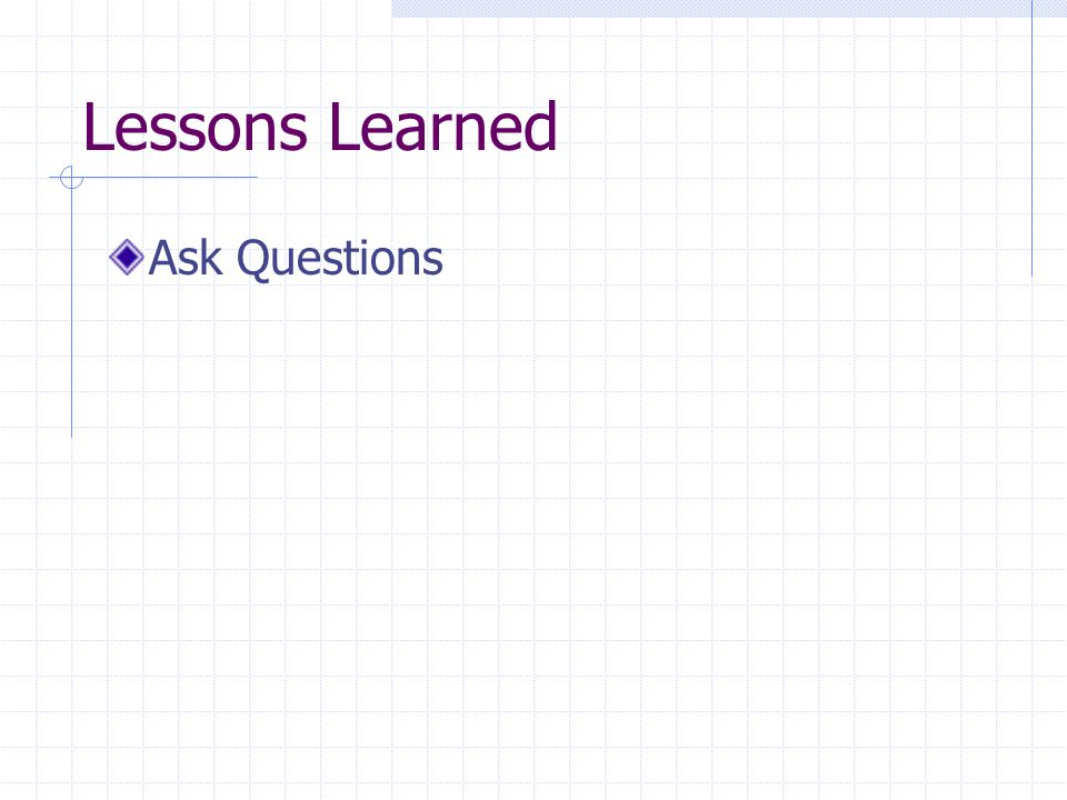 Lessons Learned Ask Questions