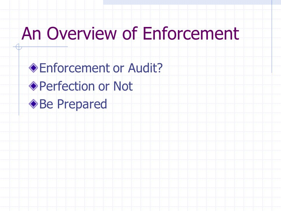 An Overview of Enforcement Enforcement or Audit? Perfection or Not Be Prepared