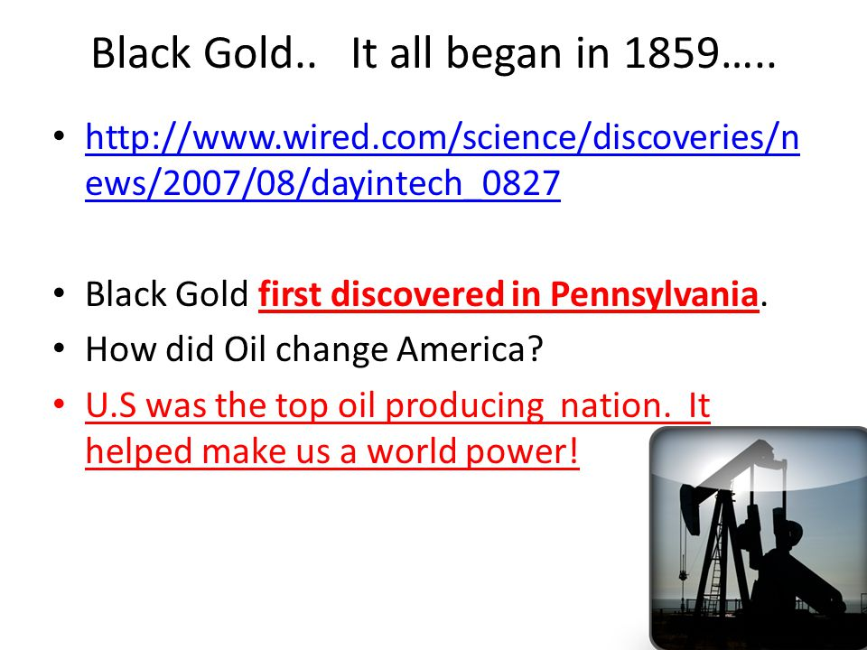Black Gold..It all began in 1859…..